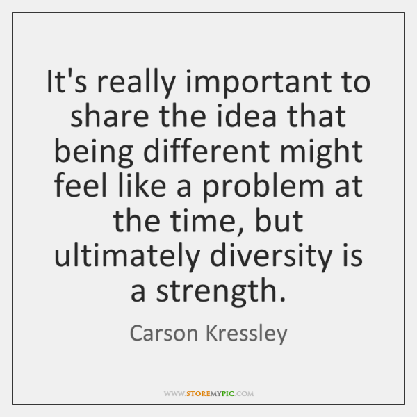 It's really important to share the idea that being different might feel ...