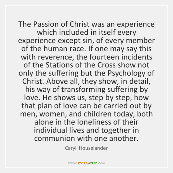 The Passion of Christ was an experience which included in itself every ...
