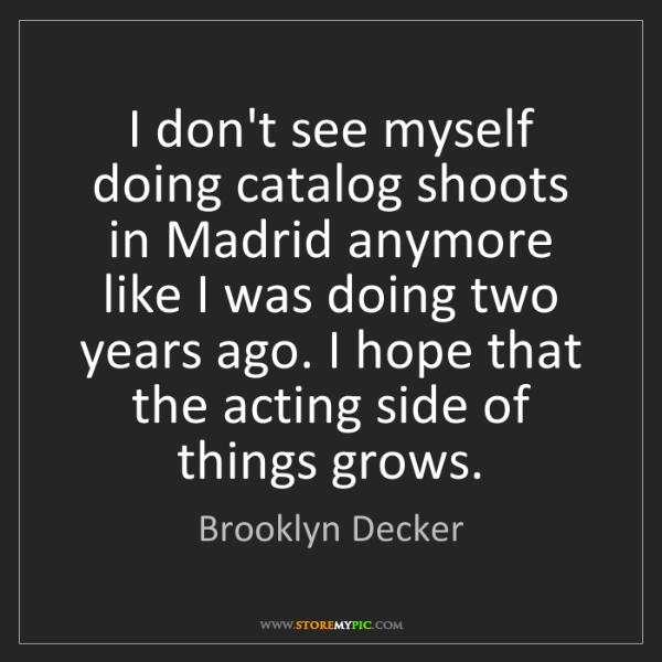 Brooklyn Decker: I don't see myself doing catalog shoots in Madrid anymore...