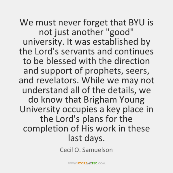 """We must never forget that BYU is not just another """"good"""" university. ..."""