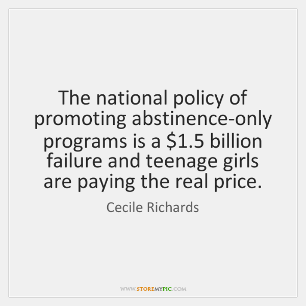 The national policy of promoting abstinence-only programs is a $1.5 billion failure and ...