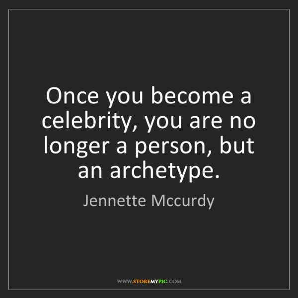 Jennette Mccurdy: Once you become a celebrity, you are no longer a person,...