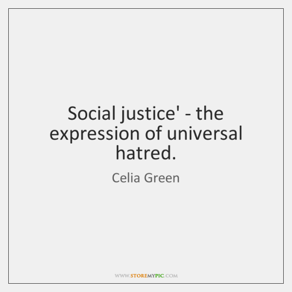 Social justice' - the expression of universal hatred.