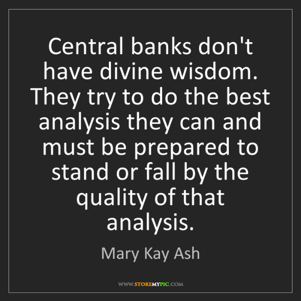 Mary Kay Ash: Central banks don't have divine wisdom. They try to do...
