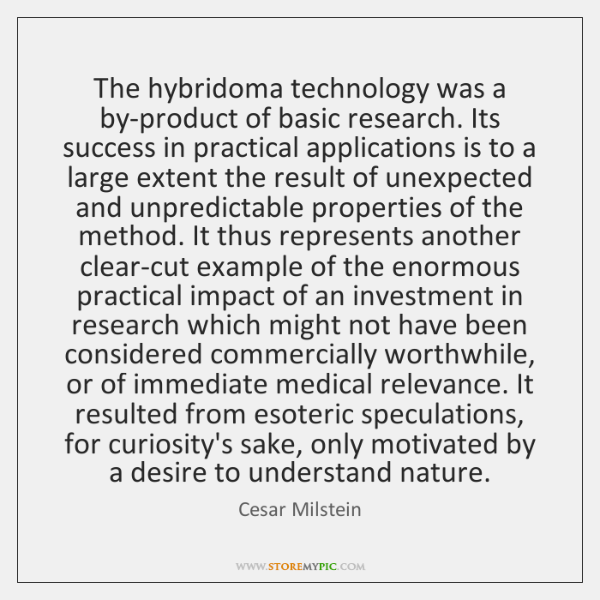 The hybridoma technology was a by-product of basic research. Its success in ...
