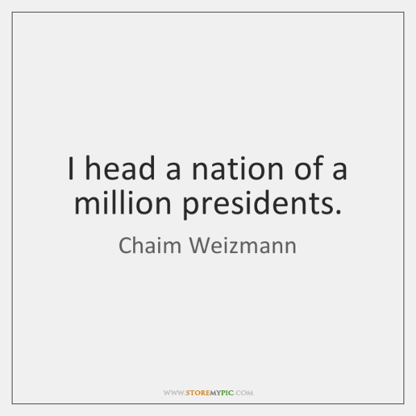 I head a nation of a million presidents.