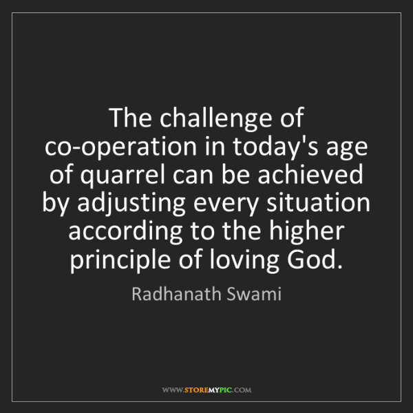 Radhanath Swami: The challenge of co-operation in today's age of quarrel...
