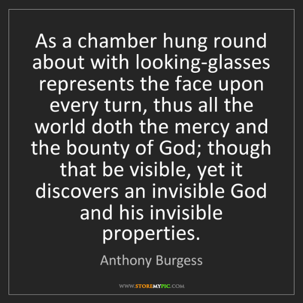 Anthony Burgess: As a chamber hung round about with looking-glasses represents...