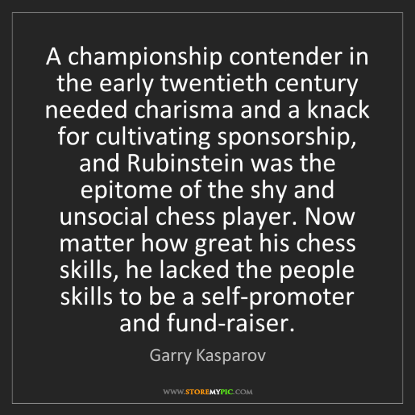 Garry Kasparov: A championship contender in the early twentieth century...