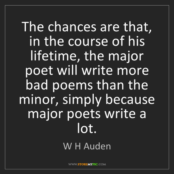 W H Auden: The chances are that, in the course of his lifetime,...