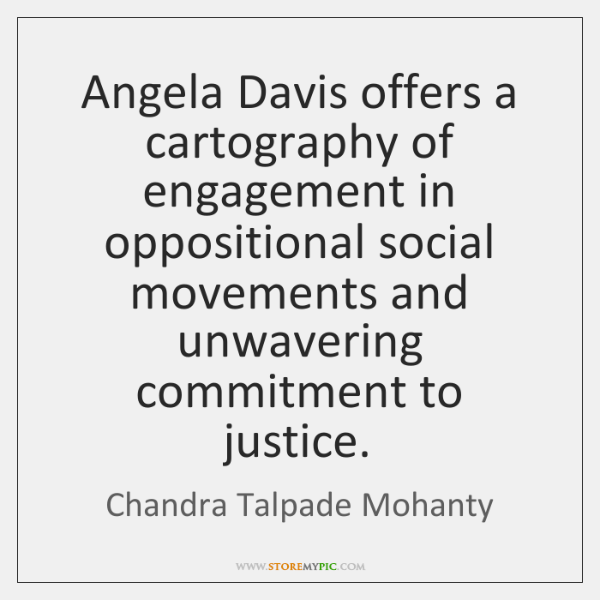 Angela Davis offers a cartography of engagement in oppositional social movements and ...