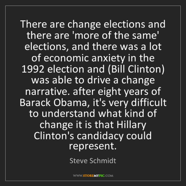 Steve Schmidt: There are change elections and there are 'more of the...
