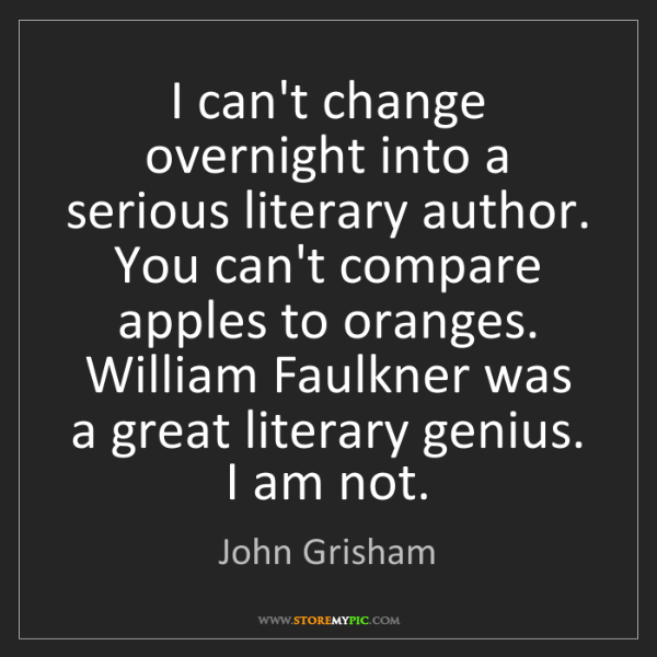 John Grisham: I can't change overnight into a serious literary author....