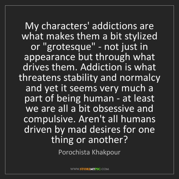 Porochista Khakpour: My characters' addictions are what makes them a bit stylized...