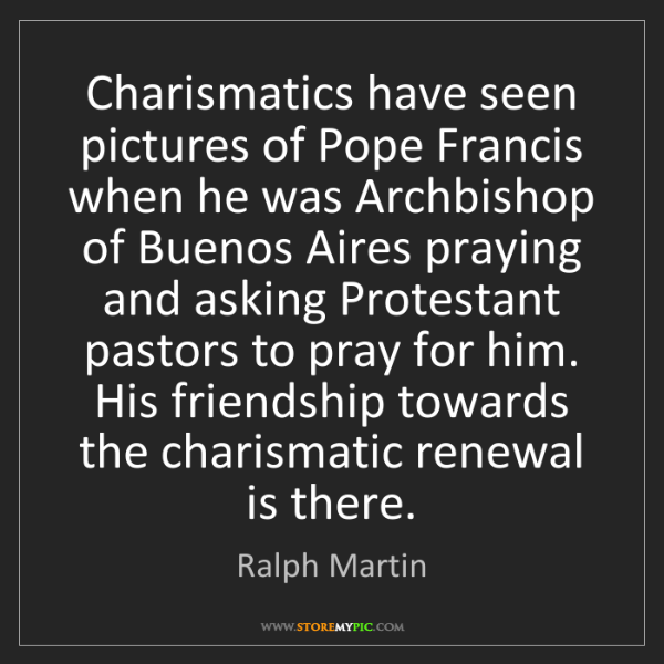 Ralph Martin: Charismatics have seen pictures of Pope Francis when...