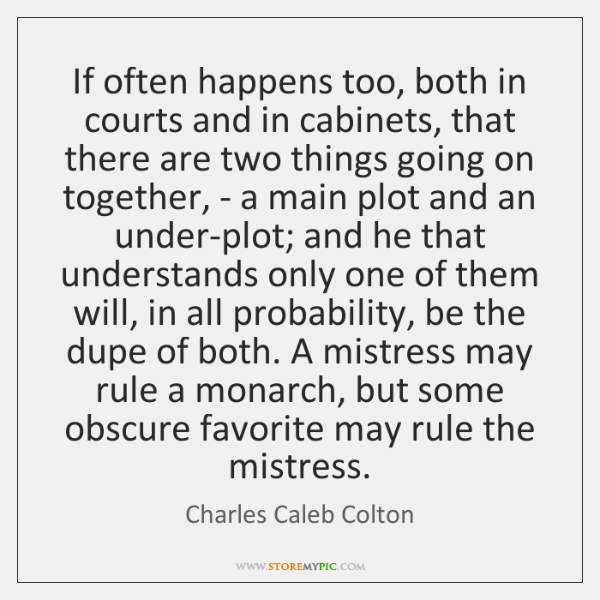 If often happens too, both in courts and in cabinets, that there ...