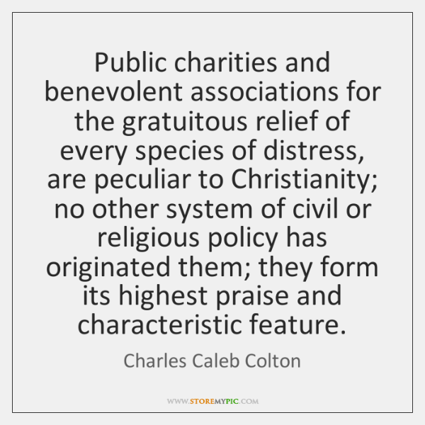 Public charities and benevolent associations for the gratuitous relief of every species ...