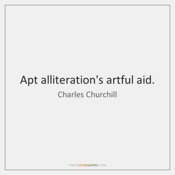 Apt alliteration's artful aid.