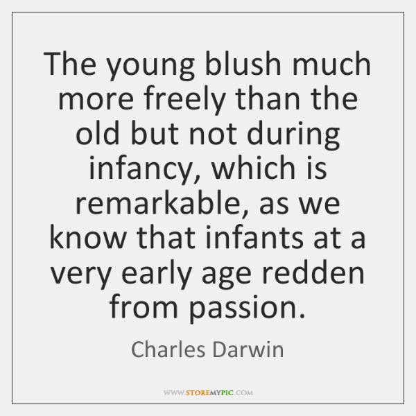 The young blush much more freely than the old but not during ...