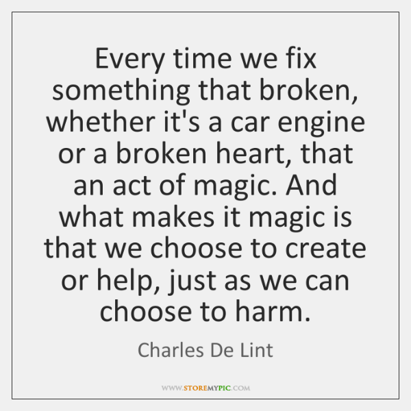 Every time we fix something that broken, whether it's a car engine ...