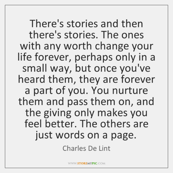 There's stories and then there's stories. The ones with any worth change ...