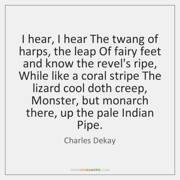 I hear, I hear The twang of harps, the leap Of fairy ...