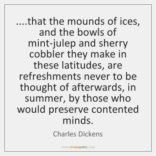 ....that the mounds of ices, and the bowls of mint-julep and sherry ...