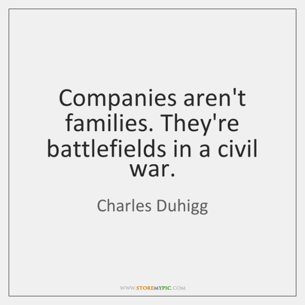 Companies aren't families. They're battlefields in a civil war.