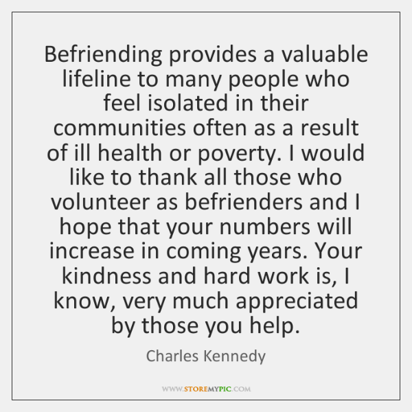 Befriending provides a valuable lifeline to many people who feel isolated in ...