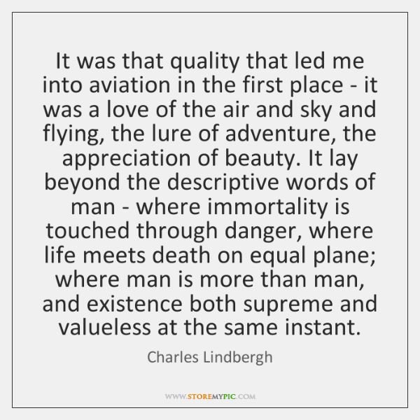 It was that quality that led me into aviation in the first ...