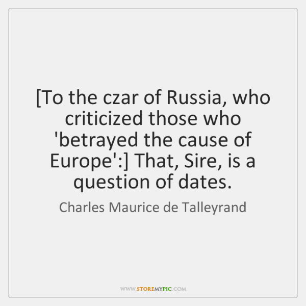 [To the czar of Russia, who criticized those who 'betrayed the cause ...