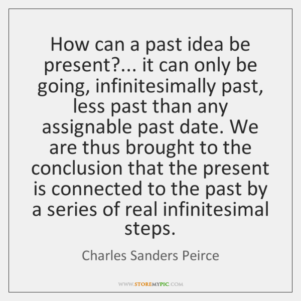 How can a past idea be present?... it can only be going, ...