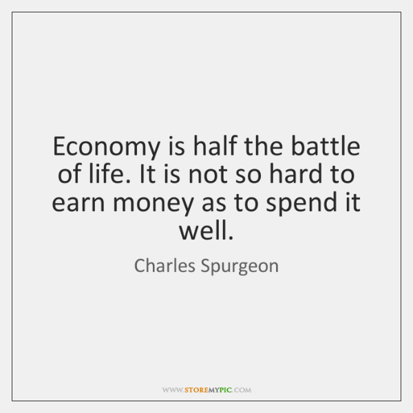 Economy is half the battle of life. It is not so hard ...