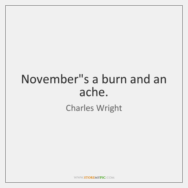 November's a burn and an ache.
