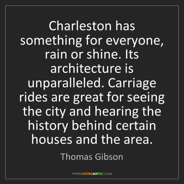 Thomas Gibson: Charleston has something for everyone, rain or shine....