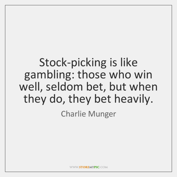 Stock-picking is like gambling: those who win well, seldom bet, but when ...