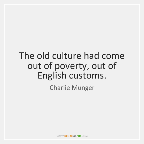 The old culture had come out of poverty, out of English customs.