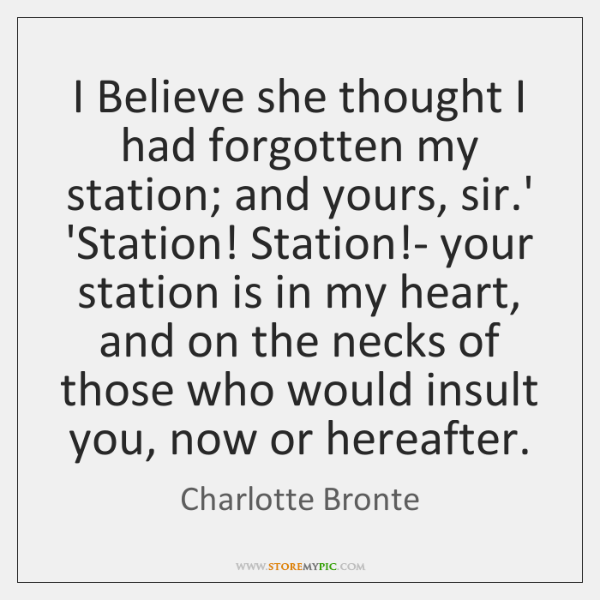 I Believe she thought I had forgotten my station; and yours, sir....