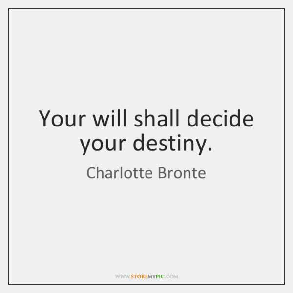 Your will shall decide your destiny.