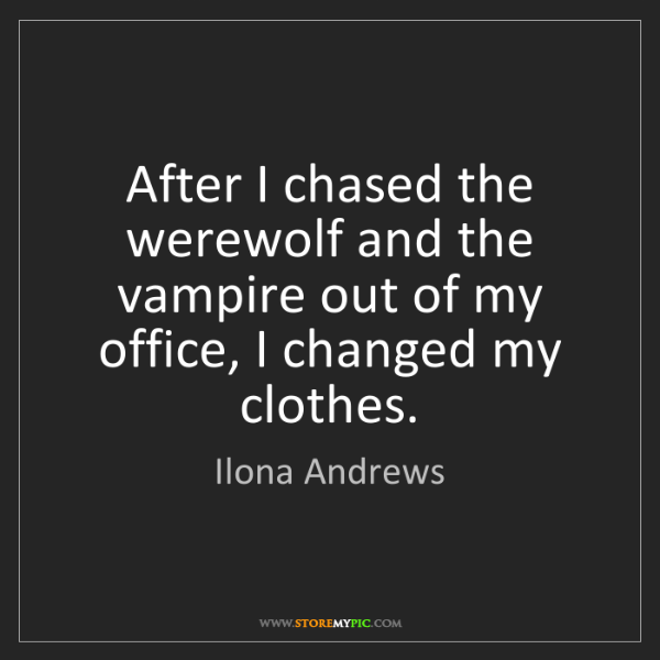 Ilona Andrews: After I chased the werewolf and the vampire out of my...