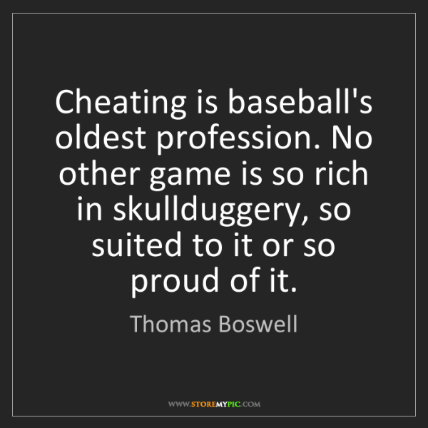 Thomas Boswell: Cheating is baseball's oldest profession. No other game...