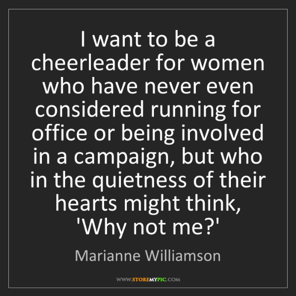 Marianne Williamson: I want to be a cheerleader for women who have never even...