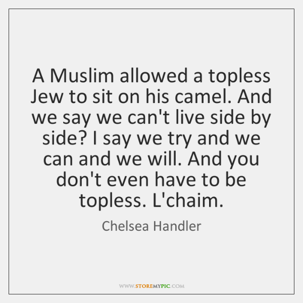 A Muslim allowed a topless Jew to sit on his camel. And ...