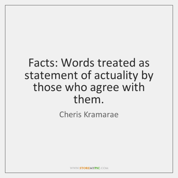 Facts: Words treated as statement of actuality by those who agree with ...