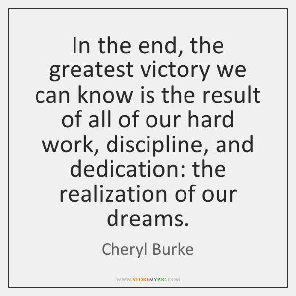 In the end, the greatest victory we can know is the result ...