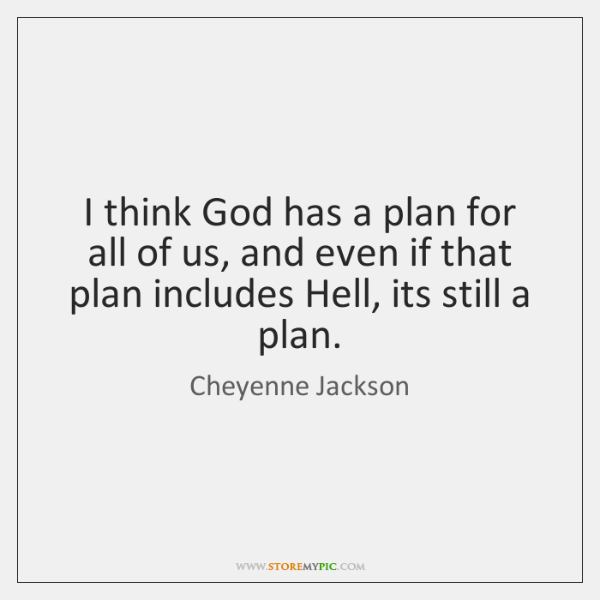 I think God has a plan for all of us, and even ...
