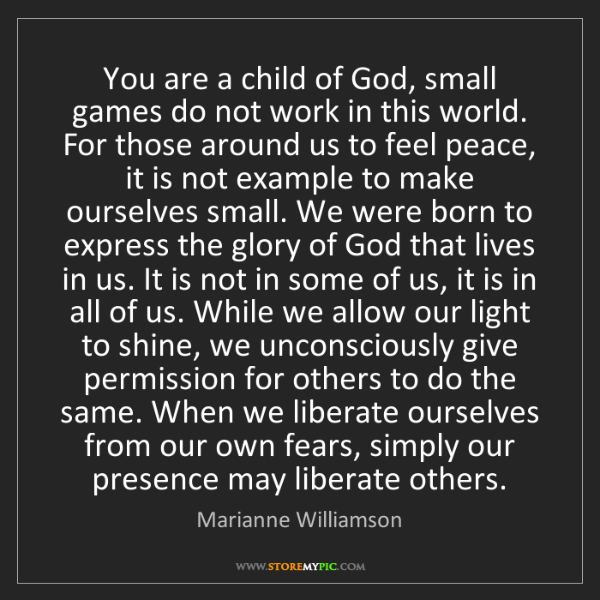 Marianne Williamson: You are a child of God, small games do not work in this...