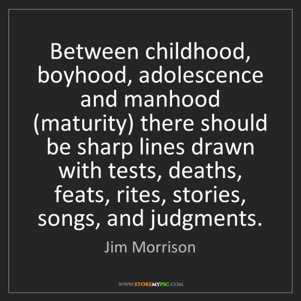 Jim Morrison: Between childhood, boyhood, adolescence and manhood (maturity)...