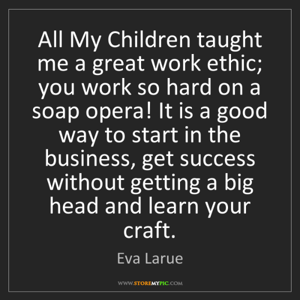Eva Larue: All My Children taught me a great work ethic; you work...