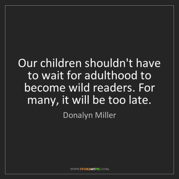 Donalyn Miller: Our children shouldn't have to wait for adulthood to...